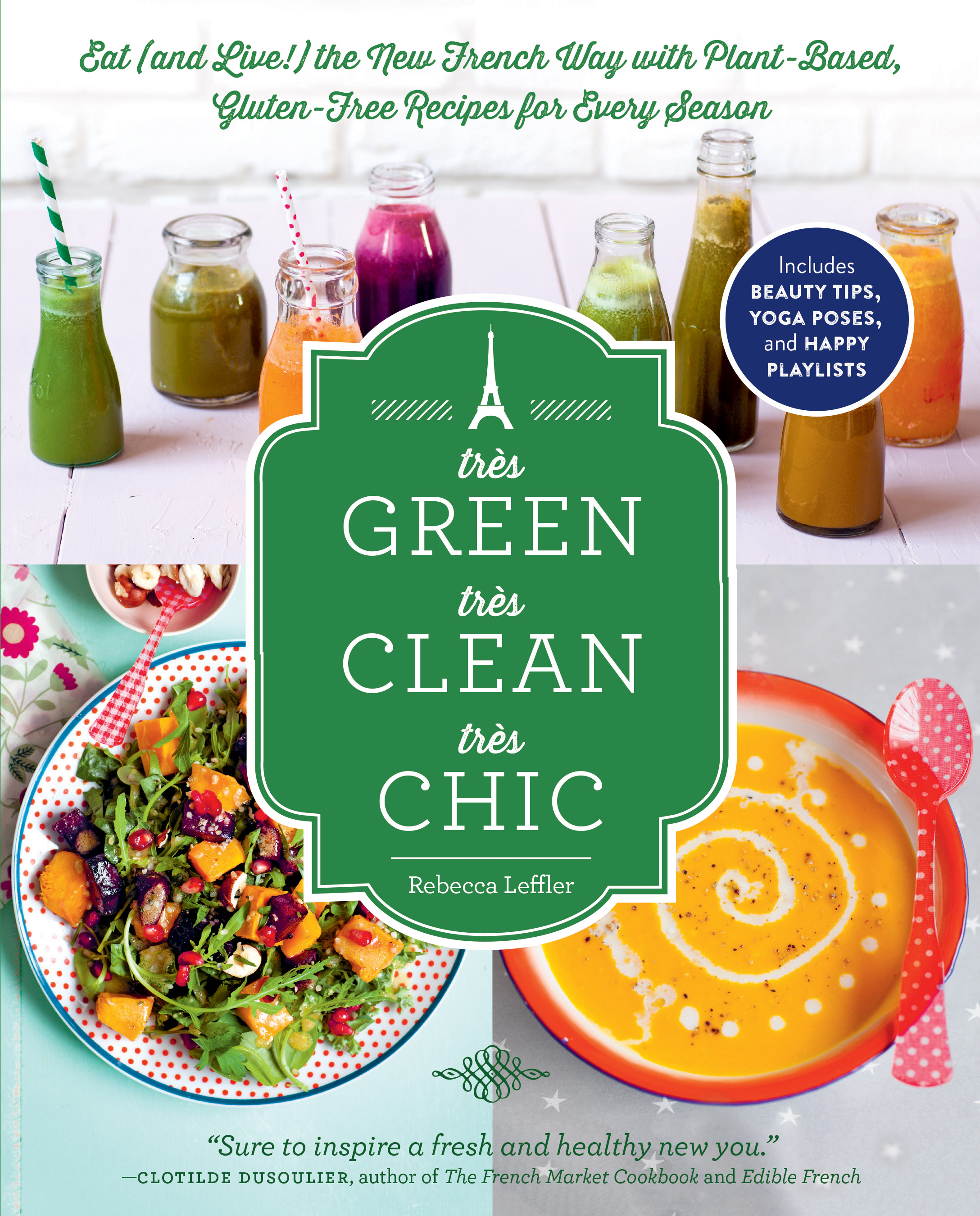 Très Green, Très Clean, Très Chic by Rebecca Leffler // Gluten free and vegan recipes for living a clean, green life, the French way.